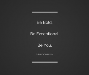BE BOLDBE EXCEPTIONALBE YOU (3)