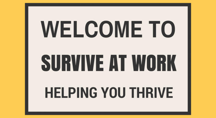 Survive at Work, your one-stop resource for skills, tools and motivation to survive at work.