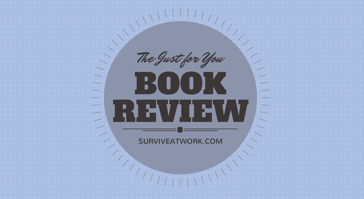 Survive at Work Book Review, resources to thrive at work, survive at work - promotion, career success, leadership