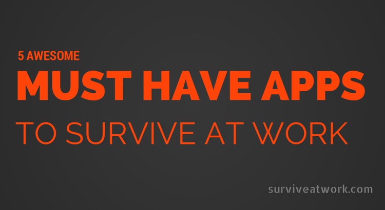 Survive at Work, your one stop resource for work skills, work resources, work tools and work motivation. Hate work? Want promotion? Survive at work will help you thrive at work. Monday Motivation. 5 Awesome Must Have Apps to survive at work, work apps, business apps, best apps.